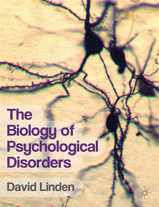 The Biology of Psychological Disorders