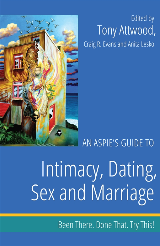 An Aspie's Guide to Intimacy, Dating, Sex and Marriage
