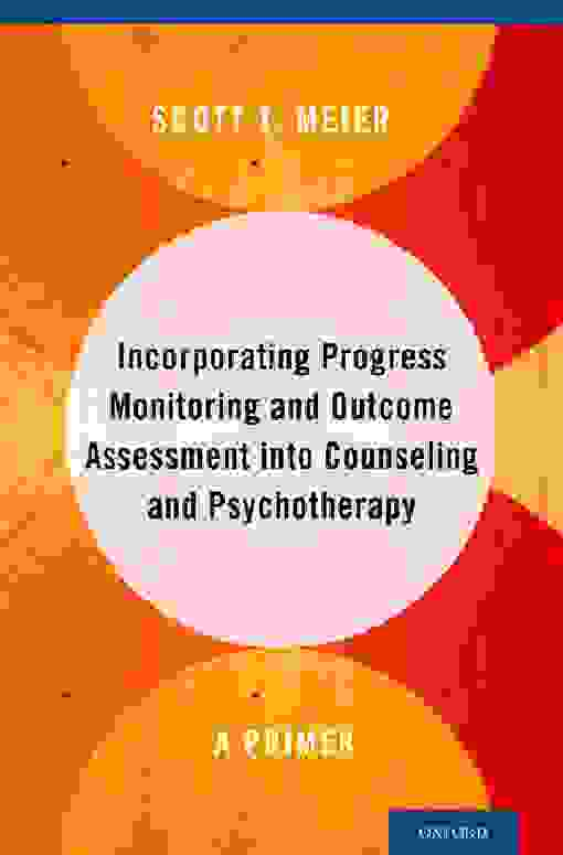 Incorporating Progress Monitoring and Outcome Assessment into Counseling and Psychotherapy