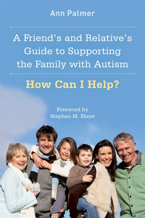 A Friend's and Relative's Guide to Supporting the Family with Autism