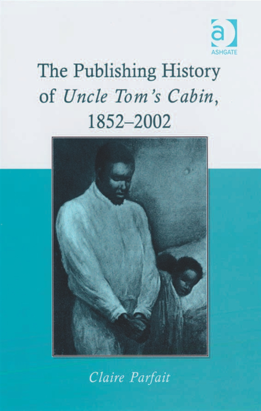 The Publishing History of Uncle Tom's Cabin, 1852?2002