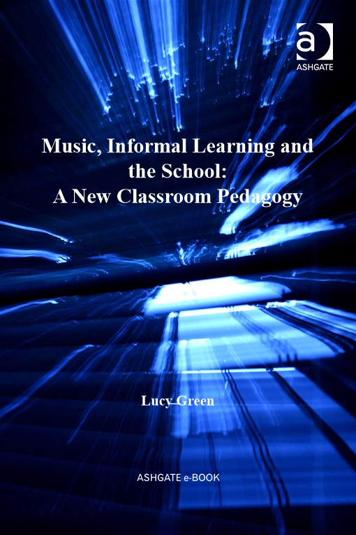 Music, Informal Learning and the School: A New Classroom Pedagogy