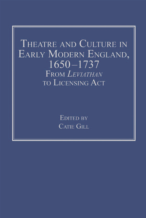 Theatre and Culture in Early Modern England, 1650-1737