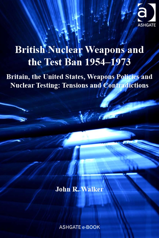British Nuclear Weapons and the Test Ban 1954?1973
