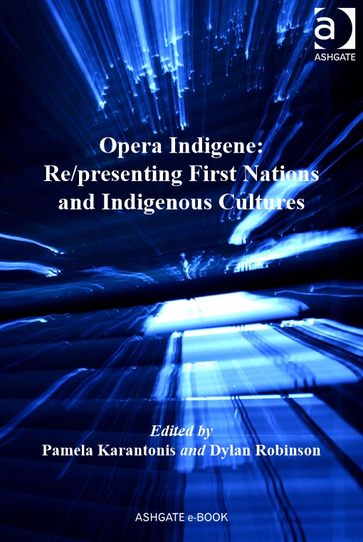Opera Indigene: Re/presenting First Nations and Indigenous Cultures