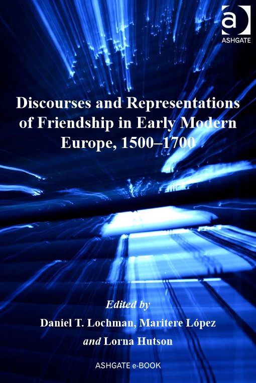 Discourses and Representations of Friendship in Early Modern Europe, 1500?1700
