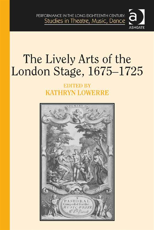 The Lively Arts of the London Stage, 1675?1725