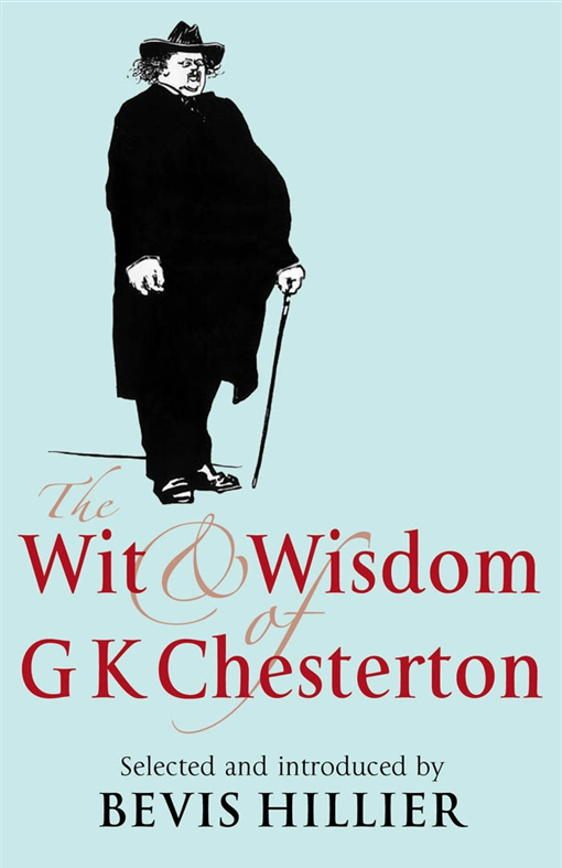 The Wit and Wisdom of G K Chesterton