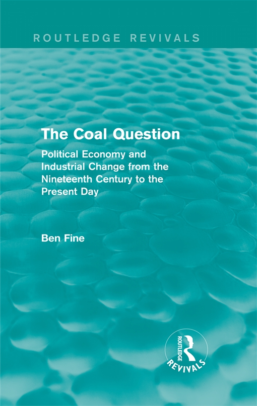 The Coal Question: Political Economy and Industrial Change from the Nineteenth Century to the Present Day