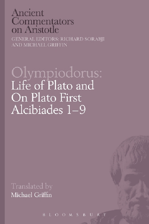 Olympiodorus: Life of Plato and On Plato First Alcibiades 1--9