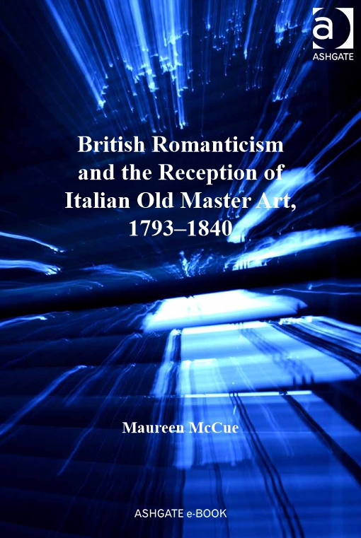 British Romanticism and the Reception of Italian Old Master Art, 1793-1840