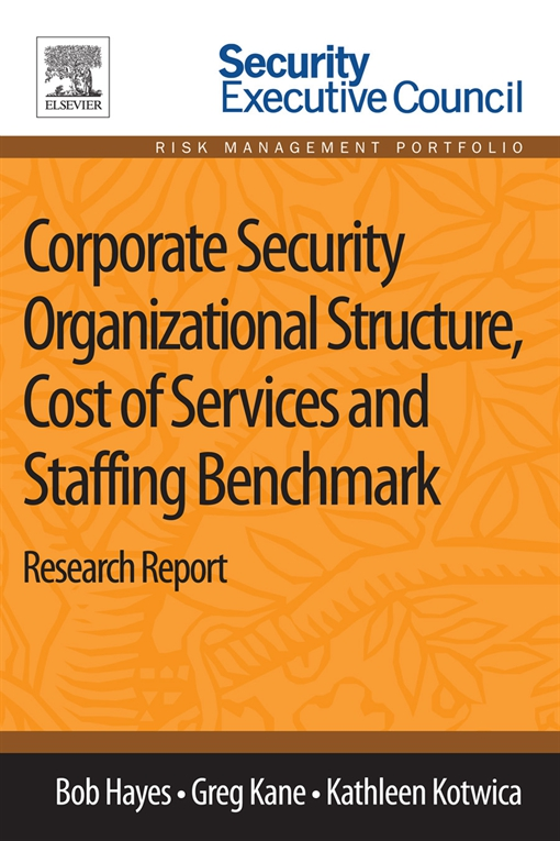 Corporate Security Organizational Structure, Cost of Services and Staffing Benchmark
