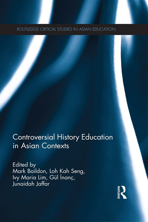 Controversial History Education: History Textbook Controversies and Teaching Historical Controversy in Asian Contexts