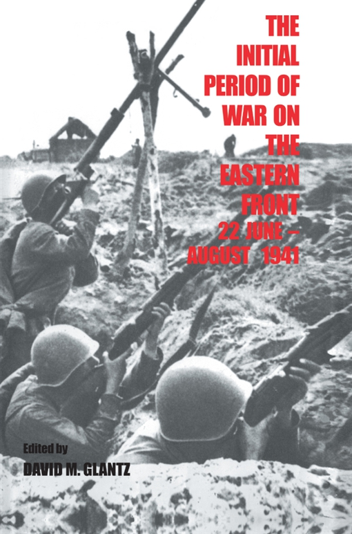 The Initial Period of War on the Eastern Front  22 June - August 1941