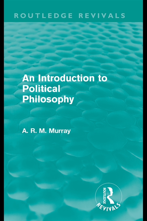 An Introduction to Political Philosophy (Routledge Revivals)