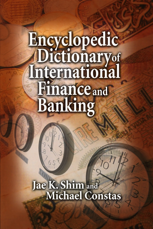Encyclopedic Dictionary of International Finance and Banking