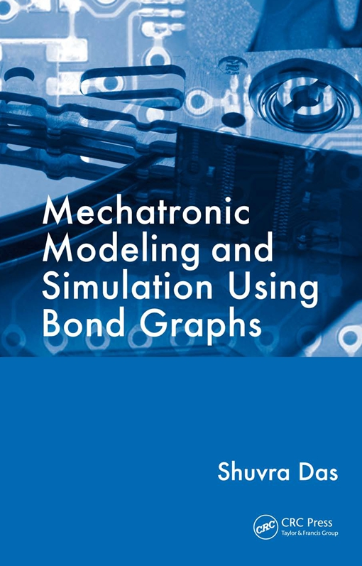 Mechatronic Modeling and Simulation Using Bond Graphs