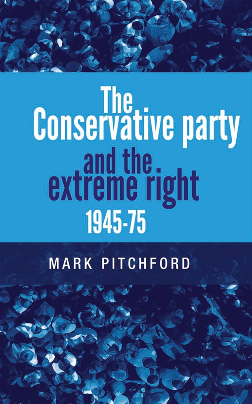 The Conservative Party and the Extreme Right 1945-1975